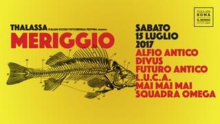 thalassa meriggio flyer sabato 15 luglio 2017 alfio antico divus futuro antico l.u.c.a. mai mai mai squadra omega
