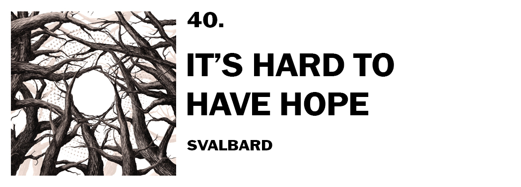1543940477910-40-svalbard-its-hard-to-have-hope