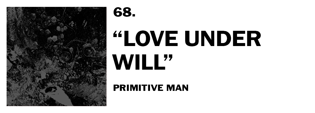 1544045389970-68-primitive-man-love-under-will