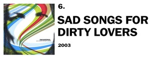 1557849456775-6-sad-songs-for-dirty-lovers