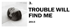 1557849509351-3-trouble-will-find-me