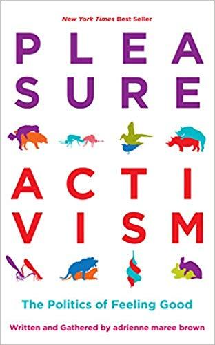 Book: Pleasure Activism by Adrienne Maree Brown