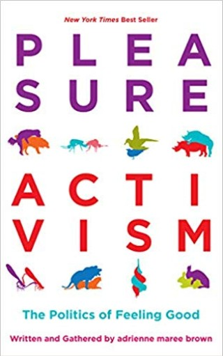 Book: Pleasure Activism by Adrienne Maree Brown
