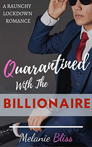 The cover of Quarantined With The Billionaire: A Raunchy Lockdown Romance