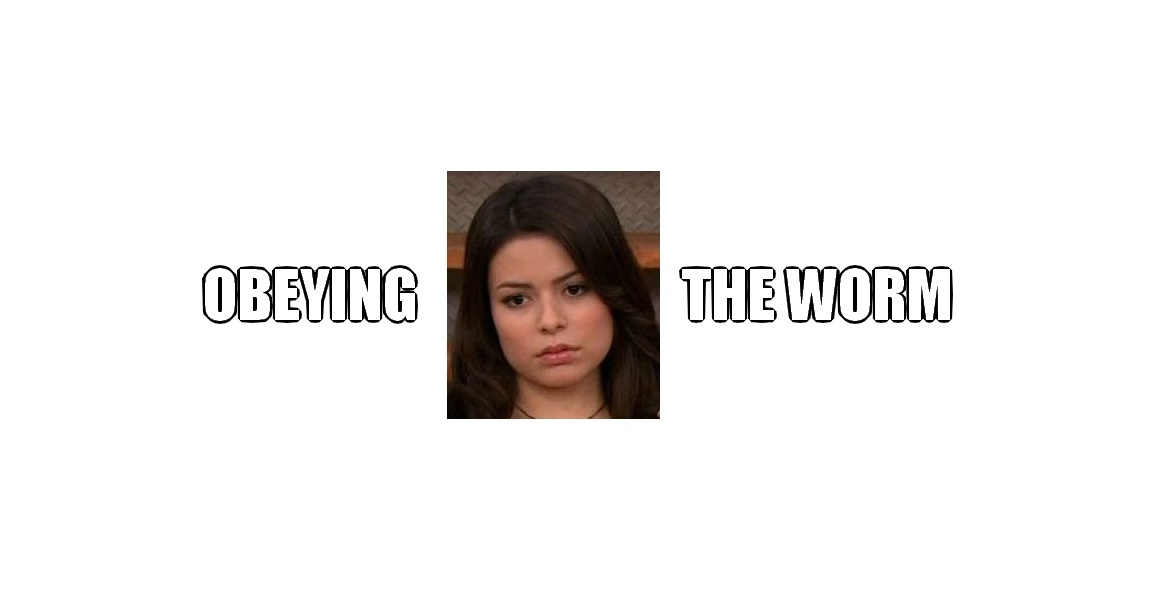 A meme depicting Miranda Cosgrove obeying the worm