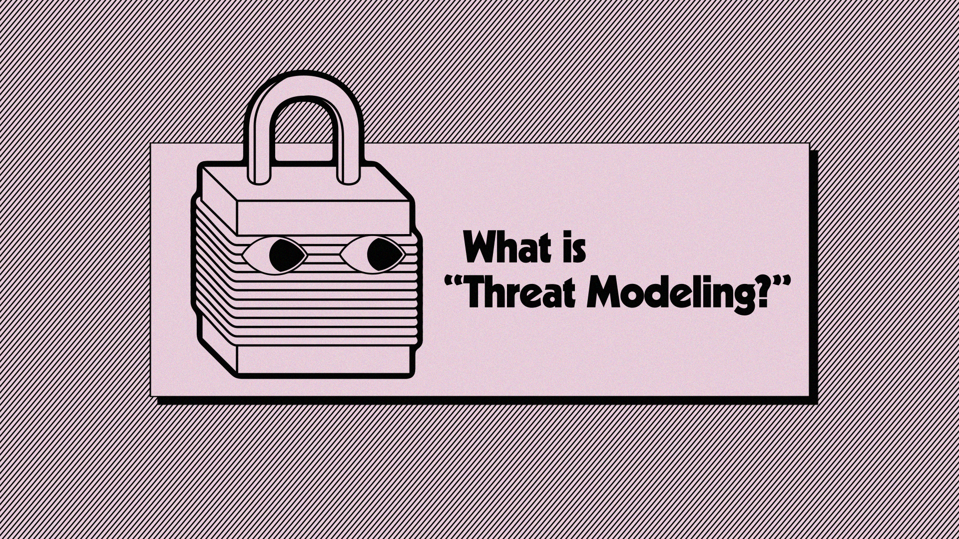 What Is Threat Modeling?