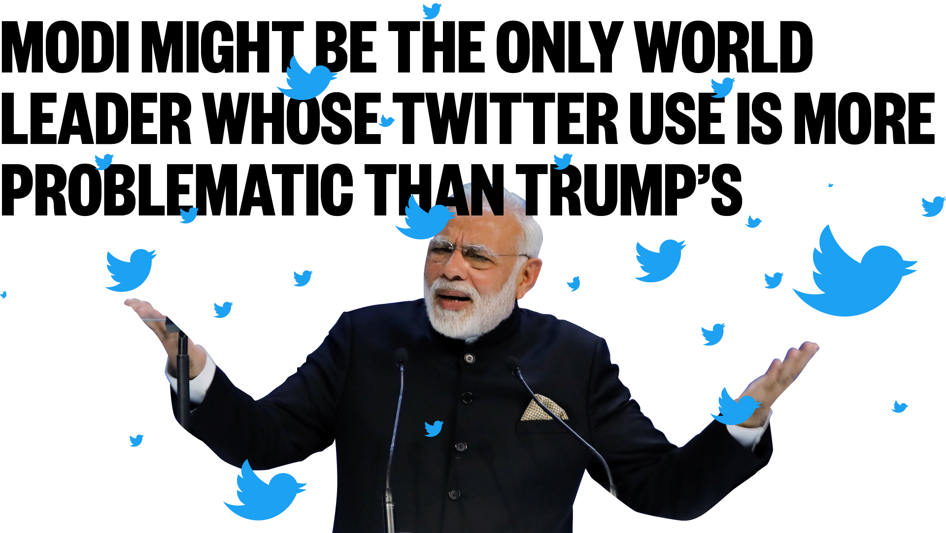 Modi might be the only world leader whose Twitter use is more problematic than Trump's