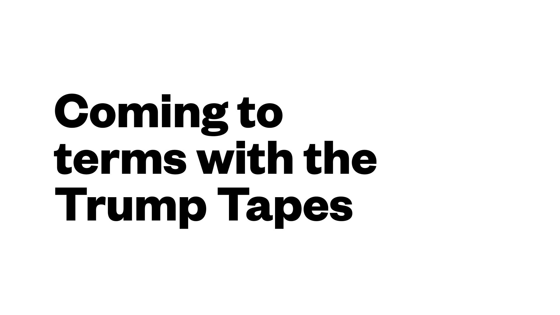 Coming to terms with the Trump Tapes
